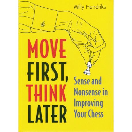 کتاب Move First, Think Later: Sense and Nonsense in Improving Your Chess