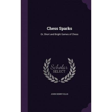 کتاب Chess Sparks: Or, Short and Bright Games of Chess