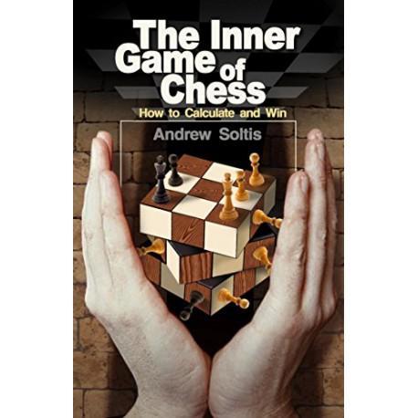 کتاب The Inner Game of Chess: How to Calculate and Win